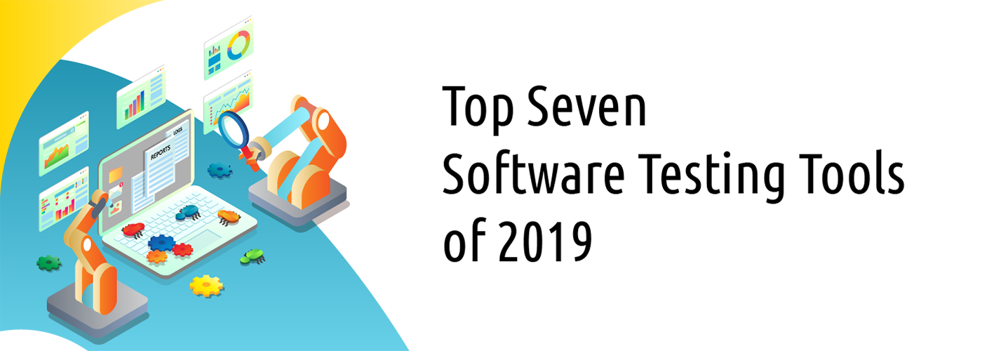 Top Seven Software Testing Tools of 2019
